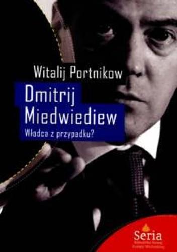 Okładka książki Dmitrij Miedwiediew. Władca z przypadku?