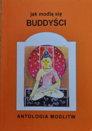 Okładka książki Jak modlą się buddyści. Antalogia modlitw