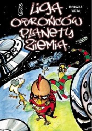 Okładka książki Liga Obrońców Planety Ziemia: 1. Mroczna wizja
