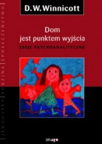Okładka książki Dom jest punktem wyjścia. Eseje psychoanalityczne.