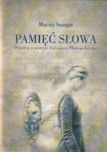 Okładka książki Pamięć słowa Studia o poezji Juliusza Słowackiego