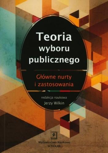 Okładka książki Teoria wyboru publicznego. Główne nurty i zastosowania