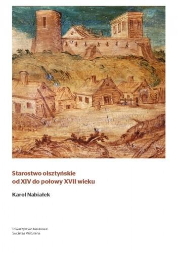 Okładka książki Starostwo olsztyńskie od XIV do połowy XVII wieku