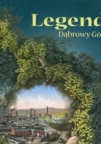 Okładka książki Legendy Dąbrowy Górniczej