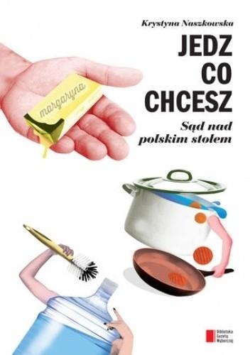 Okładka książki Jedz co chcesz. Sąd nad polskim stołem