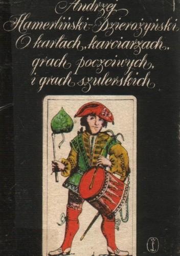 Okładka książki O kartach, karciarzach, grach poczciwych i grach szulerskich