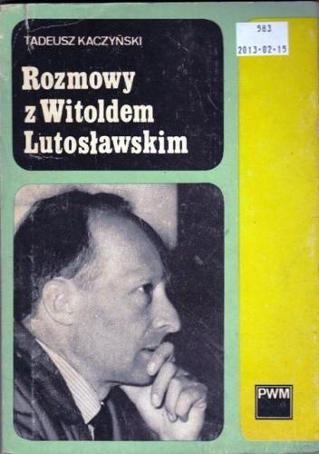 Okładka książki Rozmowy z Witoldem Lutosławskim