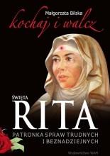 Święta Rita. Patronka spraw trudnych i beznadziejnych - Małgorzata Bilska