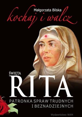Okładka książki Święta Rita. Patronka spraw trudnych i beznadziejnych