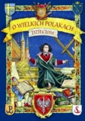 Okładka książki O wielkich Polakach dzieciom.