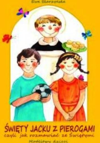 Okładka książki Święty Jacku z pierogami - czyli jak rozmawiać ze Świętym.