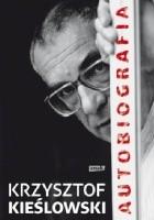 Krzysztof  Kieślowski Autobiografia