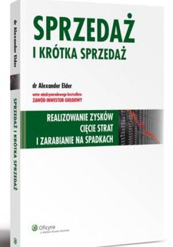 Okładka książki Sprzedaż i krótka sprzedaż. Realizowanie zysków cięcie strat i zarabianie na spadkach