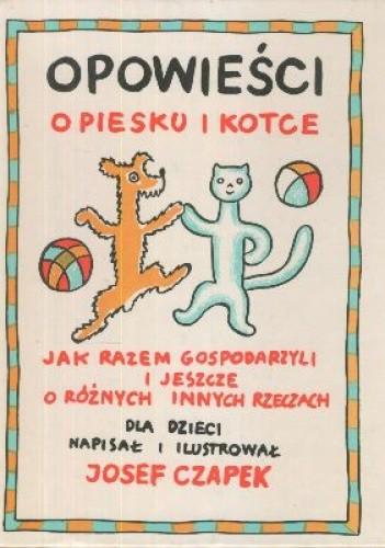 Okładka książki Opowieści o piesku i kotce - jak razem gospodarzyli i jeszcze o różnych innych rzeczach