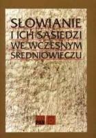 Słowianie i ich sąsiedzi we wczesnym średniowieczu