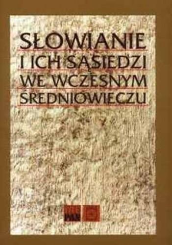 Okładka książki Słowianie i ich sąsiedzi we wczesnym średniowieczu
