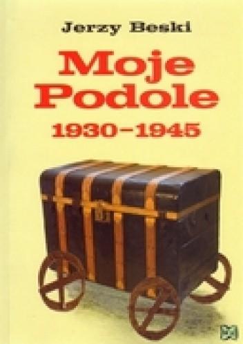 Okładka książki Moje Podole 1930-1945