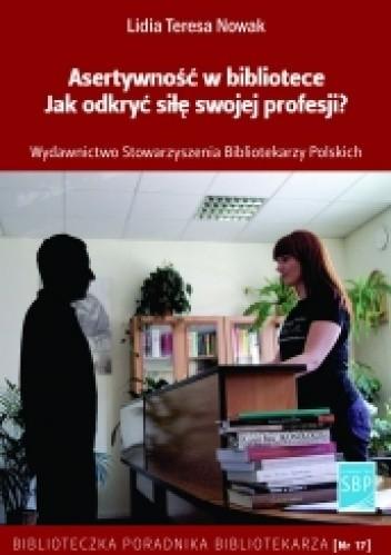 Okładka książki Asertywność w bibliotece. Jak odkryć siłę swojej profesji?