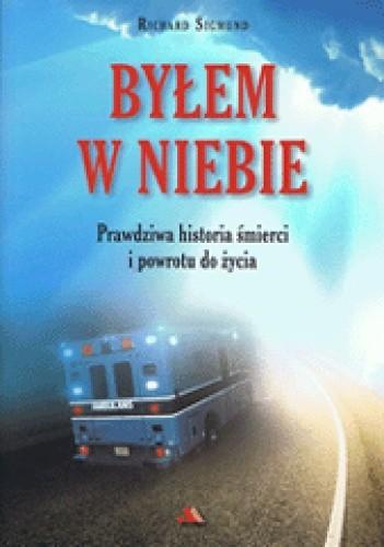 Okładka książki Byłem w Niebie. Prawdziwa historia śmierci i powrotu do życia