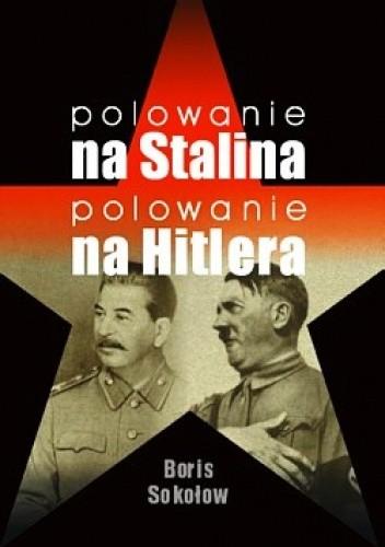 Okładka książki Polowanie na Stalina. Polowanie na Hitlera. Mity i rzeczywistość. Tajne zmagania służb specjalnych w latach II wojny światowej