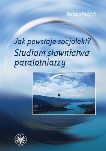 Okładka książki Jak powstaje socjolekt? Studium słownictwa paralotniarzy