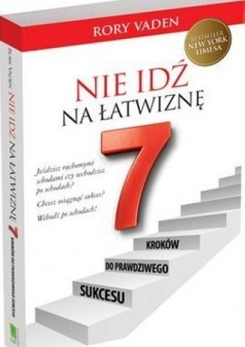 Okładka książki Nie idź na łatwiznę. 7 kroków do prawdziwego sukcesu
