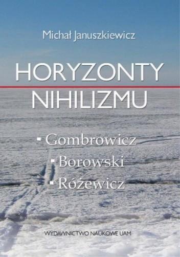 Okładka książki Horyzonty nihilizmu. Gombrowicz-Różewicz-Borowski