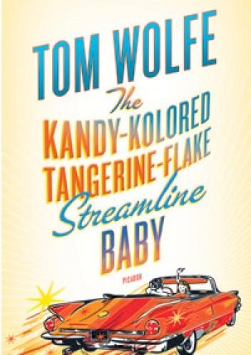 Okładka książki The Kandy-Kolored Tangerine-Flake Streamline Baby
