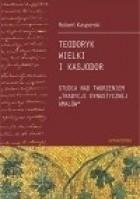 Teodoryk Wielki i Kasjodor. Studia nad tworzeniem