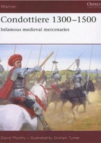 Okładka książki Condottiere 1300-1500. Infamous medieval mercenaries