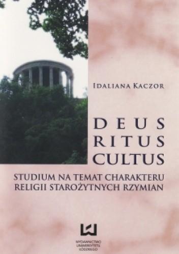 Okładka książki Deus, ritus, cultus. Studium na temat charakteru religii starożytnych Rzymian