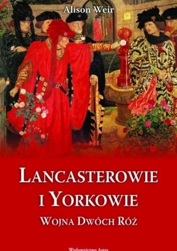 Okładka książki Lancasterowie i Yorkowie. Wojna dwóch róż