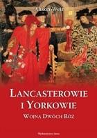 Lancasterowie i Yorkowie. Wojna Dwóch Róż