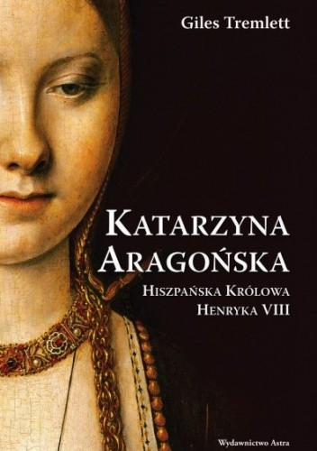 Giles Tremlett - Katarzyna Aragońska. Hiszpańska królowa Henryka VIII eBook PL