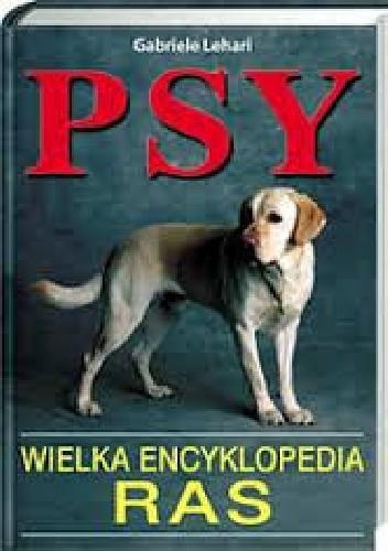 Okładka książki Psy. Wielka encyklopedia ras