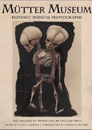 Okładka książki Mütter Museum. Historic Medical Photographs