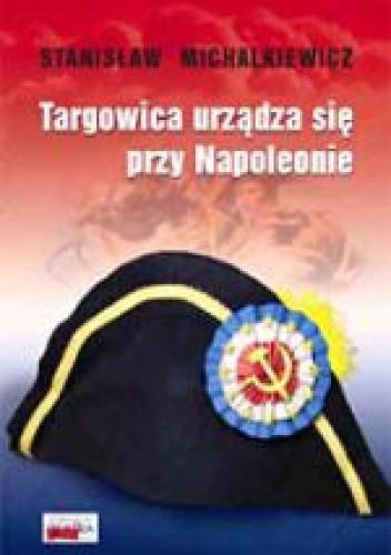 Okładka książki Targowica urządza się przy Napoleonie