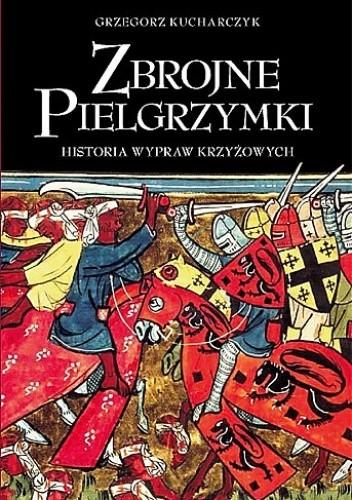 Okładka książki Zbrojne Pielgrzymki. Historia Wypraw Krzyżowych