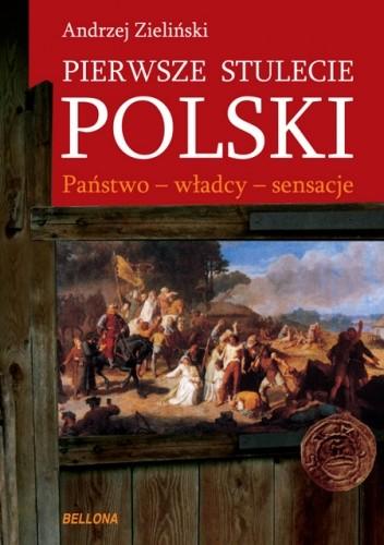 Okładka książki Pierwsze stulecie Polski. Państwo - władcy - sensacje