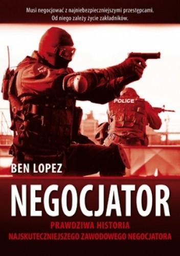 Okładka książki Negocjator. Prawdziwa historia najskuteczniejszego na świecie zawodowego negocjatora