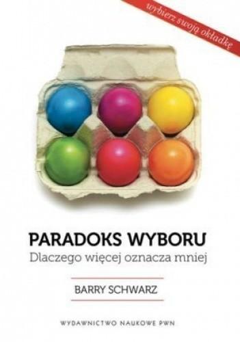 Okładka książki Paradoks wyboru. Dlaczego więcej oznacza mniej