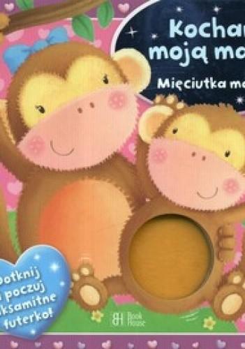 Okładka książki Kocham moją mamę. Mięciutka małpka