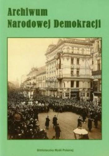 Okładka książki Archiwum Narodowej Demokracji