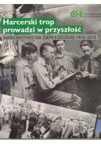 Okładka książki Harcerski trop prowadzi w przeszłość. Harcerstwo na Ziemi Łódzkiej 1910-2010