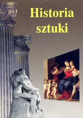 Okładka książki Historia sztuki: malarstwo, rzeźba, architektura