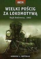 Wielki pościg za lokomotywą. Rajd Andrewsa, 1862