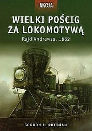 Okładka książki Wielki pościg za lokomotywą. Rajd Andrewsa, 1862