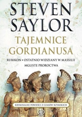 Okładka książki Tajemnice Gordianusa. Rubikon. Ostatnio widziany w Massilii. Mgliste proroctwa