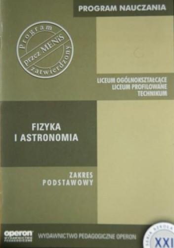 Okładka książki Fizyka i astronomia - program nauczania w zakresie podstawowym dla liceum ogólnokształcącego, liceum profilowanego i technikum