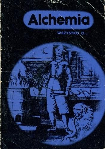 Okładka książki Wszystko o... Alchemia